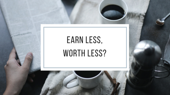 Earn Less, Worth Less?