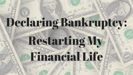 Declaring Bankruptcy: Restarting My Financial Life