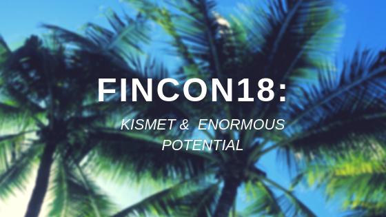 FinCon18: Kismet & Enormous Potential