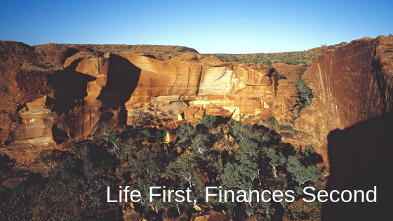 Life First, Finances Second