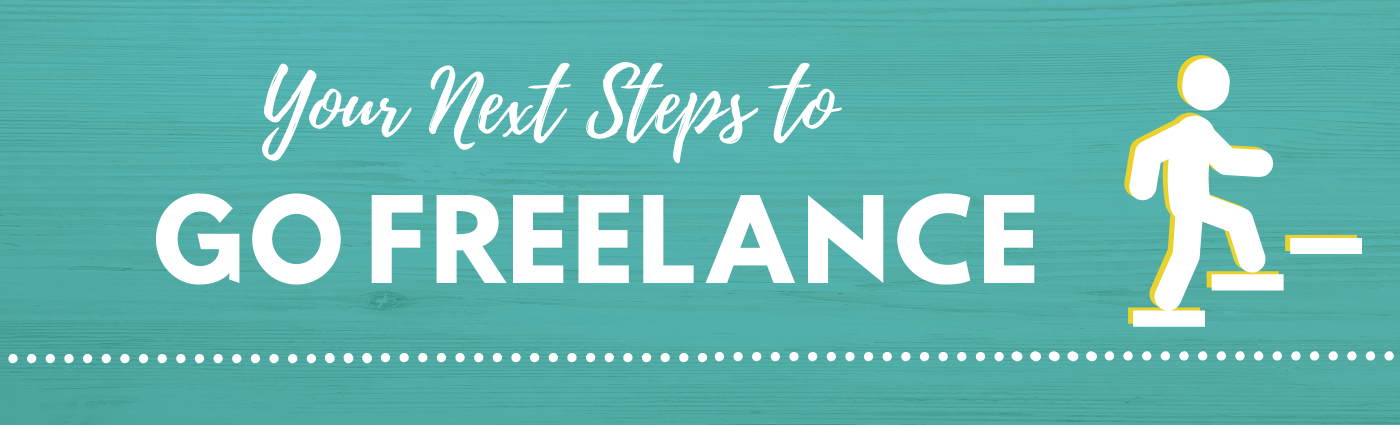 Your Next Steps to Go Freelance
